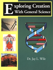 Exploring Creation with General Science, Textbook (1st Edition)  -              By: Dr. Jay L. Wile