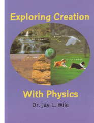 Exploring Creation with Physics, Textbook (1st Edition)  -     By: Dr. Jay L. Wile