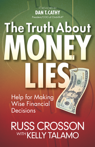 Truth About Money Lies, The: Help for Making Wise Financial Decisions - eBook  -     By: Russ Crosson, Kelly Talamo