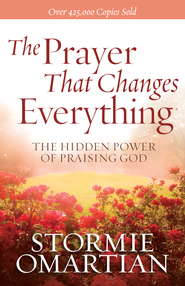Prayer That Changes Everything, The: The Hidden Power of Praising God - eBook  -     By: Stormie Omartian