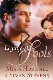 Legacy of Fools - eBook  -     By: Missy Horsfall, Susan Stevens