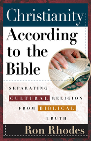 Christianity According to the Bible: Separating Cultural Religion from Biblical Truth - PDF Download (personal use only)  [Download] -              By: Ron Rhodes