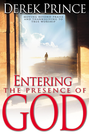 Entering The Presence Of God - eBook  -     By: Derek Prince