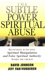 Subtle Power of Spiritual Abuse, The: Recognizing and Escaping Spiritual Manipulation and False Spiritual Authority Within the Church - eBook  -     By: David Johnson, Jeff VanVonderen