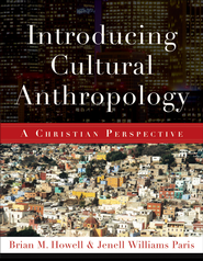 Introducing Cultural Anthropology: A Christian Perspective - eBook  -     By: Brian M. Howell, Jenell Williams Paris