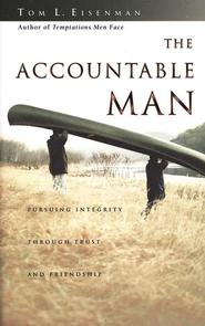 The Accountable Man: Pursuing Integrity Through Trust and Friendship  -     By: Tom L. Eisenman