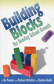 Building Blocks for Sunday School Growth   -     By: Bo Prosser, Michael McCullar, Charles Qualls
