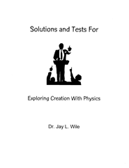 Exploring Creation with Physics, Solutions & Test Book (1st Edition)  -     By: Dr. Jay L. Wile