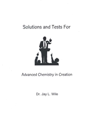Advanced Chemistry In Creation, Solutions & Test Book   -     By: Dr. Jay L. Wile