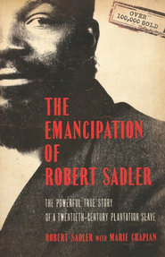 Emancipation of Robert Sadler, The: The Powerful True Story of a Twentieth-Century Plantation Slave - eBook  -     By: Robert Sadler, Marie Chapian