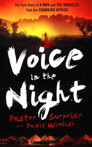 Voice in the Night: The True Story of a Man and the Miracles That Are Changing Africa - eBook  -     By: Surprise Sithole, David Wimbish