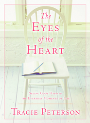 Eyes of the Heart, The: Seeing God's Hand in the Everyday Moments of Life - eBook  -     By: Tracie Peterson