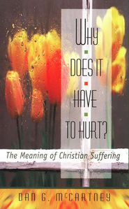 Why Does It Have To Hurt? The Meaning of Christian Suffering   -     By: Dan G. McCartney