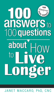 100 Answers to 100 Questions about How To Live Longer - eBook  -     By: Janet Maccaro