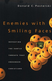 Enemies with Smiling Faces: Defeating the Subtle Threats That Endanger Christians  -     By: Donald C. Posterski