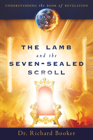 The Lamb and the Seven-Sealed Scroll - eBook  -     By: Richard Booker