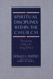 Spiritual Disciplines within the Church: Participating Fully in the Body of Christ - eBook  -     By: Donald S. Whitney