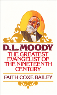 D. L. Moody: The Greatest Evangelist of the Nineteenth Century - eBook  -     By: Faith Bailey