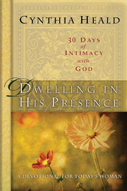 Dwelling in His Presence / 30 Days of Intimacy with God: A Devotional for Today's Woman - eBook  -     By: Cynthia Heald