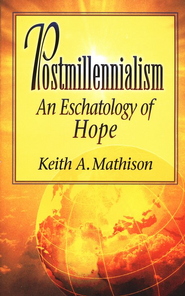 Postmillennialism: An Eschatology of Hope   -     By: Keith A. Mathison