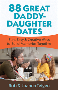 88 Great Daddy-Daughter Dates: Fun, Easy & Creative Ways to Build Memories Together - eBook  -     By: Rob Teigen, Joanna Teigen