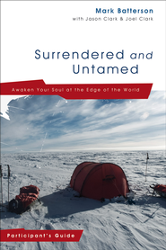 Surrendered and Untamed Participant's Guide: Awaken Your Soul at the Edge of the World - eBook  -     By: Mark Batterson, Jason Clark, Joel Clark