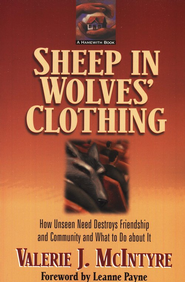 Sheep in Wolves' Clothing: How Unseen Need Destroys Friendship and Community and What to Do about It - eBook  -     By: Valerie J. McIntyre