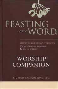 Feasting on the Word Worship Companion: Liturgies for Year C, Volume 2: Trinity Sunday through Reign of Christ  -              Edited By: Kimberly Bracken Long                   By: Edited by Kimberly Bracken Long