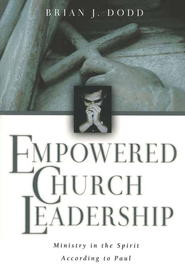 Empowered Church Leadership: Ministry in the Spirit According to Paul  -     By: Brian Dodd