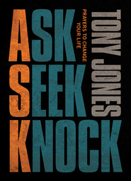 Ask, Seek, Knock: Prayers to Change Your Life - eBook  -     By: Tony Jones