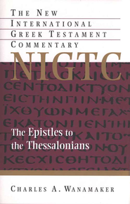 The Epsitles to the Thessalonians: New International Greek Testament Commentary [NIGTC]  -              By: Charles Wanamaker