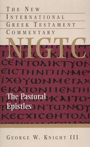 The Pastoral Epistles: New International Greek Testament Commentary [NIGTC]  -              By: George W. Knight III