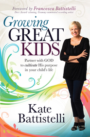Growing Great Kids: Partner with God to cultivate His purpose in your child's life - eBook  -     By: Kate Battistelli
