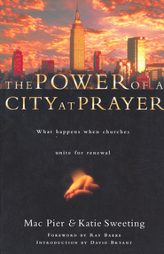 The Power of a City at Prayer: What Happens When Churches Unite for Renewal  -              By: Mac Pier, Kate Sweeting