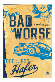 From Bad to Worse: A Novel with Girls - eBook  -     By: Todd Hafer, Jedd Hafer