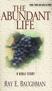 The Abundant Life: A Bible Study   -              By: Ray Baughman