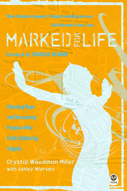 Marked for Life: Choosing Hope and Discovering Purpose After Earth-Shattering Tragedy - eBook  -     By: Crystal Woodman Miller