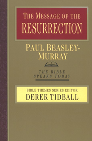 The Message of the Resurrection: The Bible Speaks Today [BST]   -     Edited By: Derek Tidball     By: Paul Beasley-Murray
