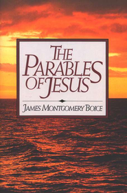 Parables of Jesus   -              By: James Montgomery Boice