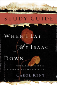 When I Lay My Isaac Down Study Guide - eBook  -     By: Carol Kent