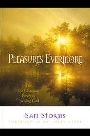 Pleasures Evermore: The Life-Changing Power of Enjoying God - eBook  -     By: Sam Storms