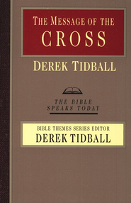 The Message of the Cross: The Bible Speaks Today [BST]   -     Edited By: Derek Tidball     By: Derek Tidball
