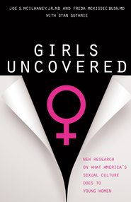 Girls Uncovered: New Research on What America's Sexual Culture Does to Young Women - eBook  -     By: Joe S. McIlhaney, Freda McKissic Bush, Stan Guthrie