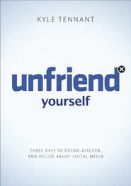 Unfriend Yourself: Three Days to Detox, Discern, and Decide About Social Media - eBook  -     By: Kyle Tennant