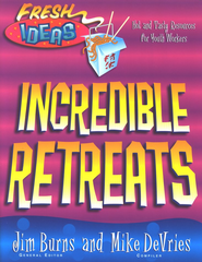 Fresh Ideas: Incredible Retreats                 -     By: Jim Burns, Mike DeVries