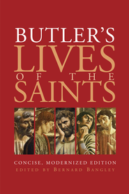 Butler's Lives of the Saints: Concise, Modernized edition - eBook  -     Edited By: Bernard Bangley     By: Father Alban Butler