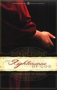 The Righteousness of God: A Commentary on Romans   -     By: Stewart Custer