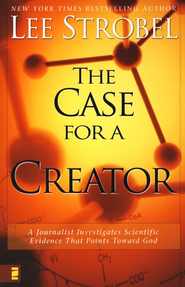 The Case for a Creator: A Journalist Investigates Scientific Evidence That Points Toward God  -              By: Lee Strobel
