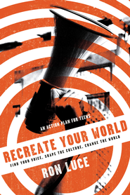 ReCreate Your World: Find Your Voice, Shape the Culture, Change the World - eBook  -