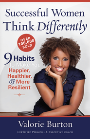 Successful Women Think Differently: 9 Habits to Make You Happier, Healthier, and More Resilient - eBook  -     By: Valorie Burton
